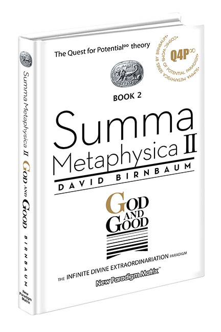 David Birnbaum Summa Metaphysica philosophy | Summa Metaphysica Books 2 Back cover. God and Evil. The Quest for Potential (Q4P), Theory. The infnite divine extraordinarination paradigm